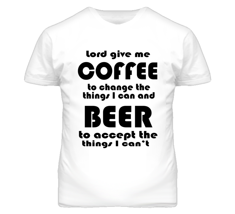 Lord give me Coffee and Beer - Black Font T Shirt