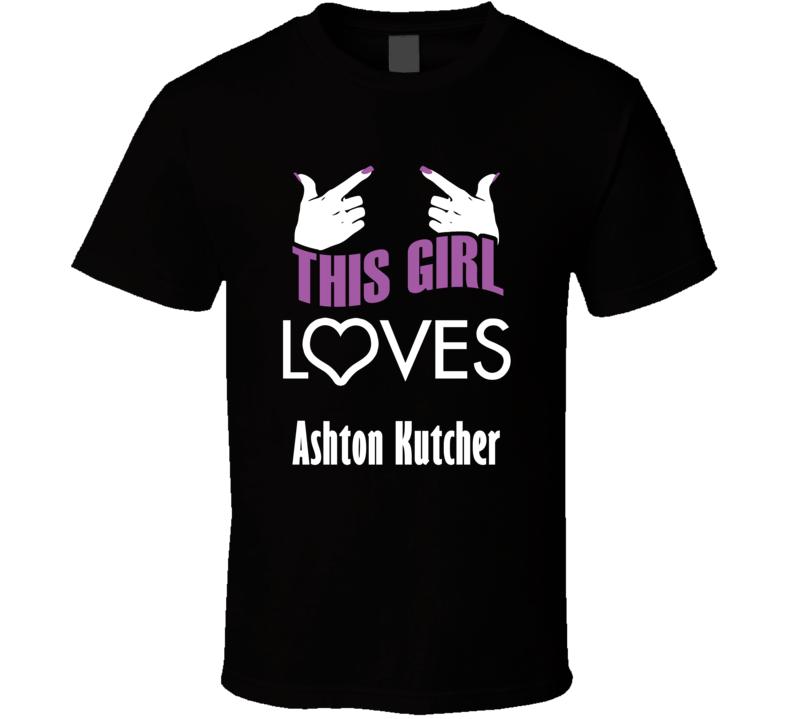 Ashton Kutcher  this girl loves heart hot T shirt