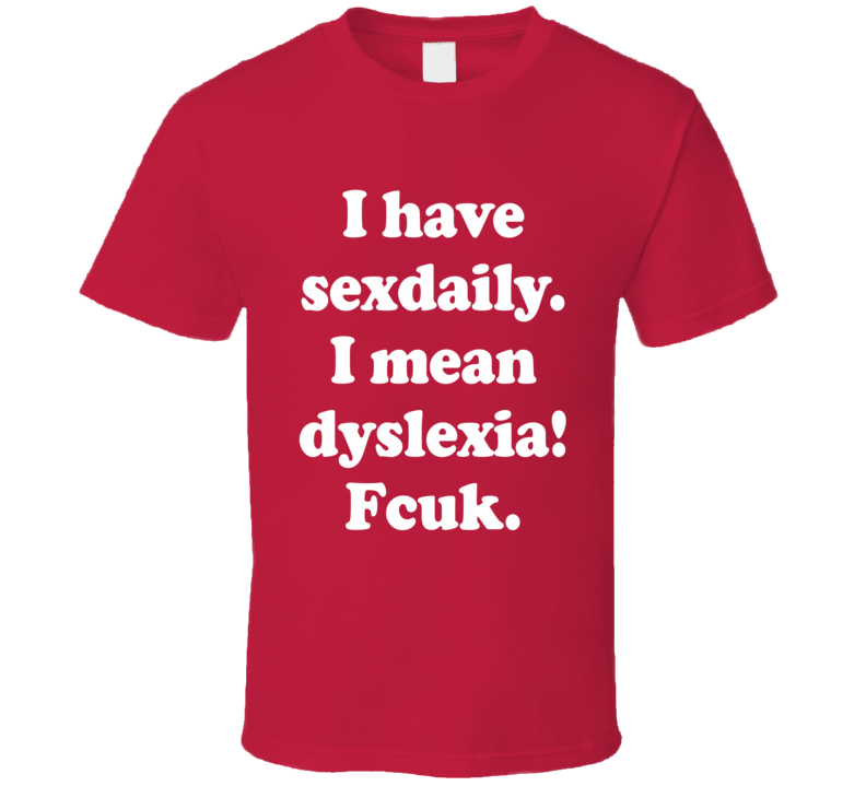 I Have Sexdaily  I Mean Dyslexia! Fcuk  (White Cooper Font