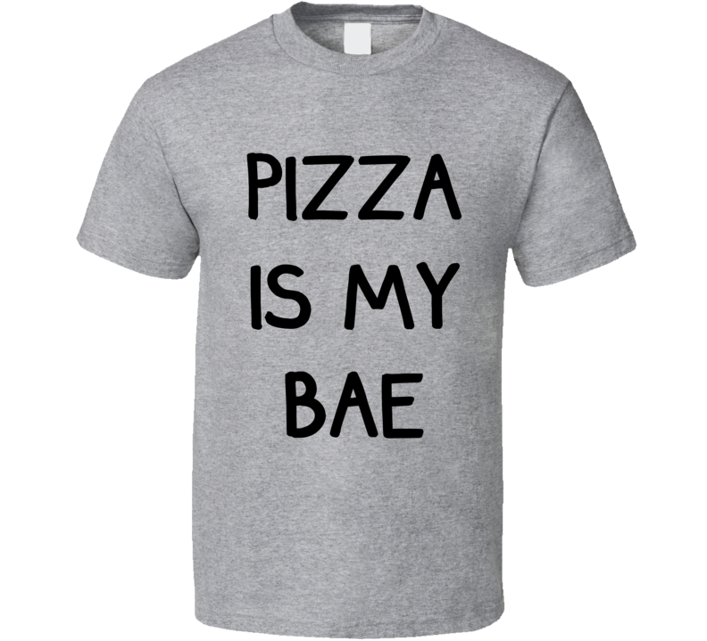 Pizza Is My Bae (Black Font) Funny T Shirt