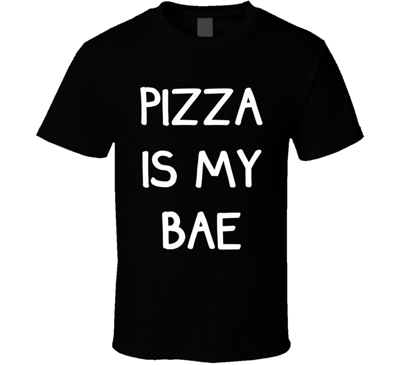 Pizza Is My Bae (White Font) Funny T Shirt