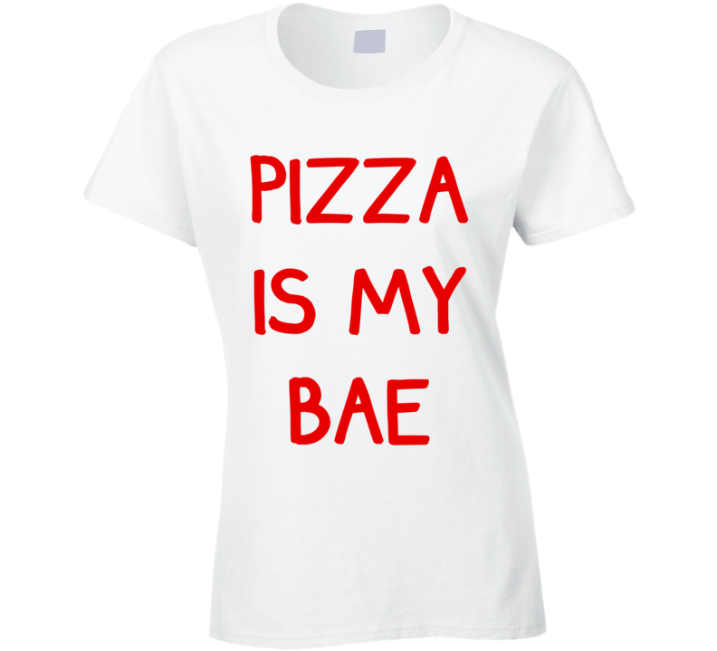 Pizza Is My Bae (Red Font) Funny T Shirt