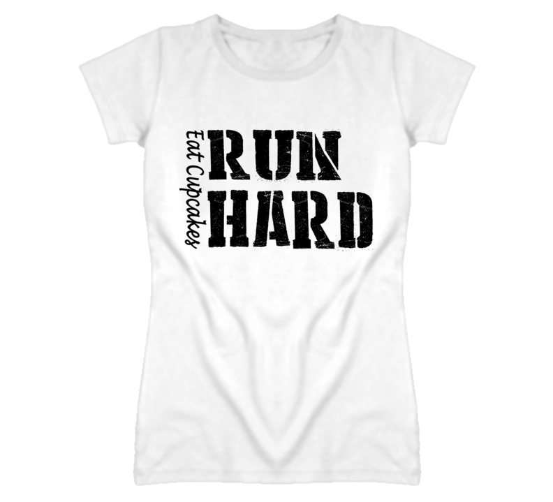 Eat Cupcakes Run Hard (Black Font) T Shirt