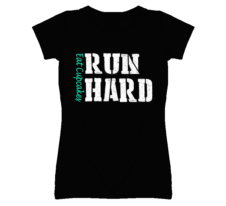 Eat Cupcakes Run Hard (Teal & White Font) T Shirt