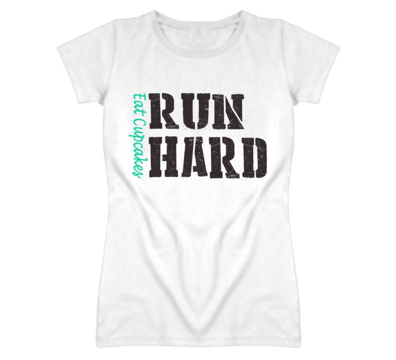 Eat Cupcakes Run Hard (Teal & Grey Font) T Shirt