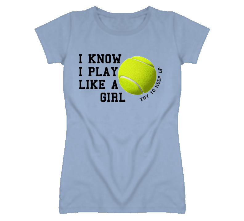 I Know I Play Like A Girl - Try To Keep Up (Black Font) Tennis T Shirt