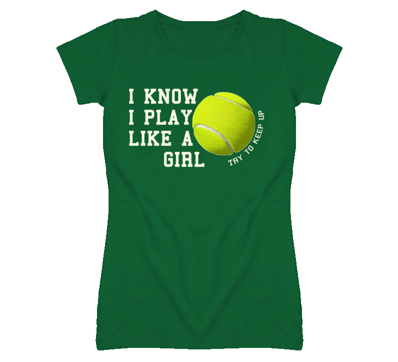 I Know I Play Like A Girl - Try To Keep Up (White Font) Tennis T Shirt