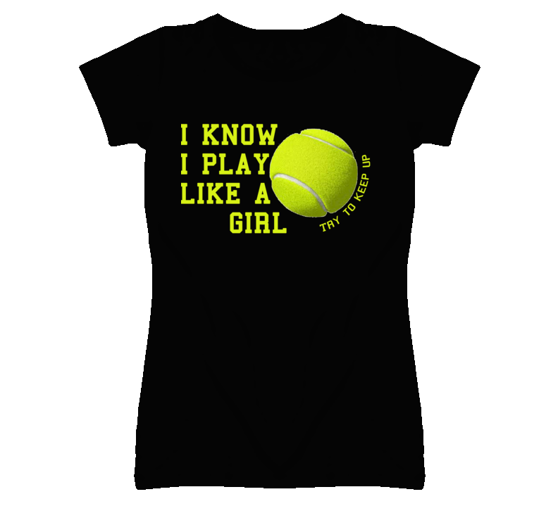 I Know I Play Like A Girl - Try To Keep Up (Green Font) Tennis T Shirt