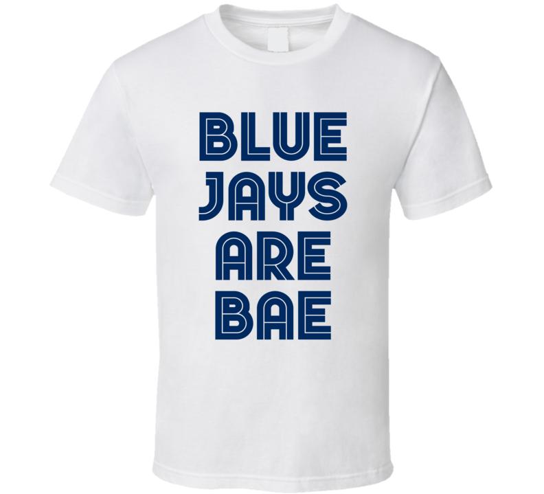 Blue Jays Are Bae - Toronto Blue Jays World Series Inspired (Dark Blue Font) Baseabll T Shirt