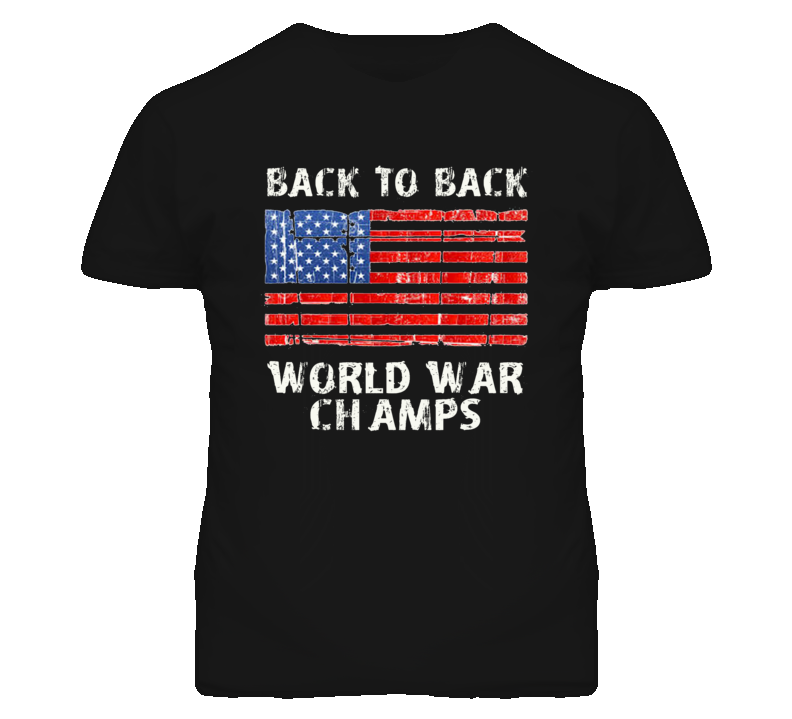Distressed Back To Back World War Champs USA Pride (White Font) T Shirt