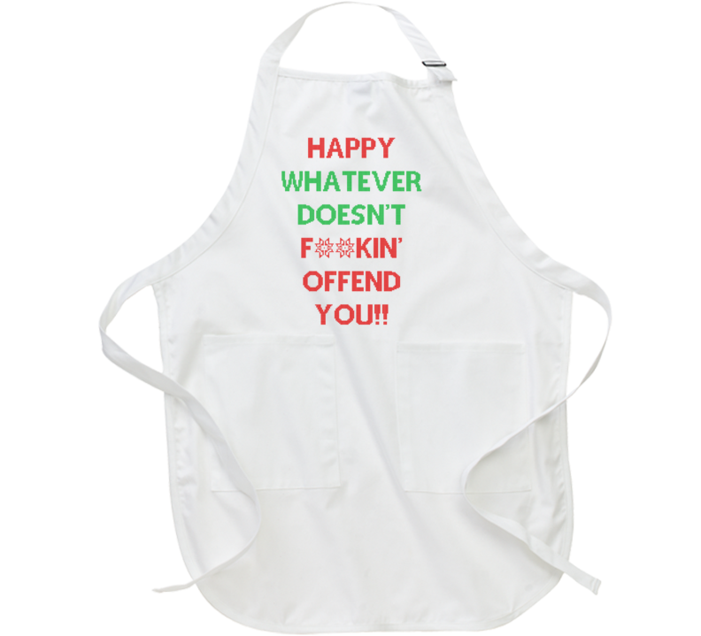 Happy Whatever Doesn't F**kin' Offend You (Red / Green Christmas Sweater Font) Funny Holiday Apron