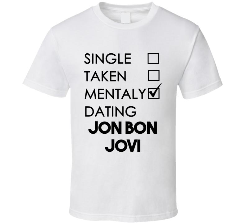 Single taken mentally dating jon bon jovi