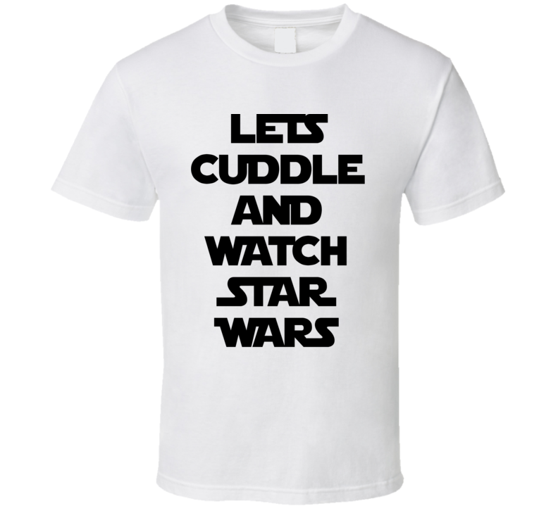 Lets Cuddle And Watch Star Wars - The Force Awakens Movie (Black Font) Funny T Shirt