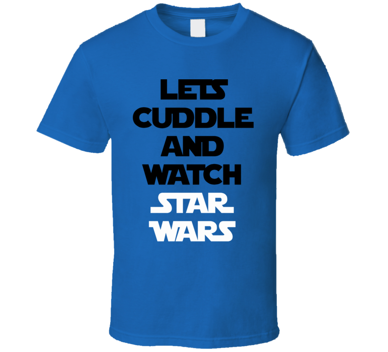 Lets Cuddle And Watch Star Wars - The Force Awakens Movie (Black/White Font) Funny T Shirt