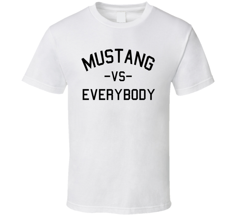 Mustang Vs. Everybody (Black Font) Muscle Car T Shirt