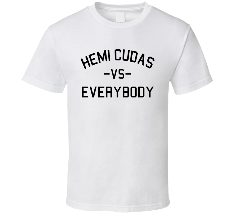 Hemi Cudas Vs. Everybody (Black Font) Muscle Car T Shirt