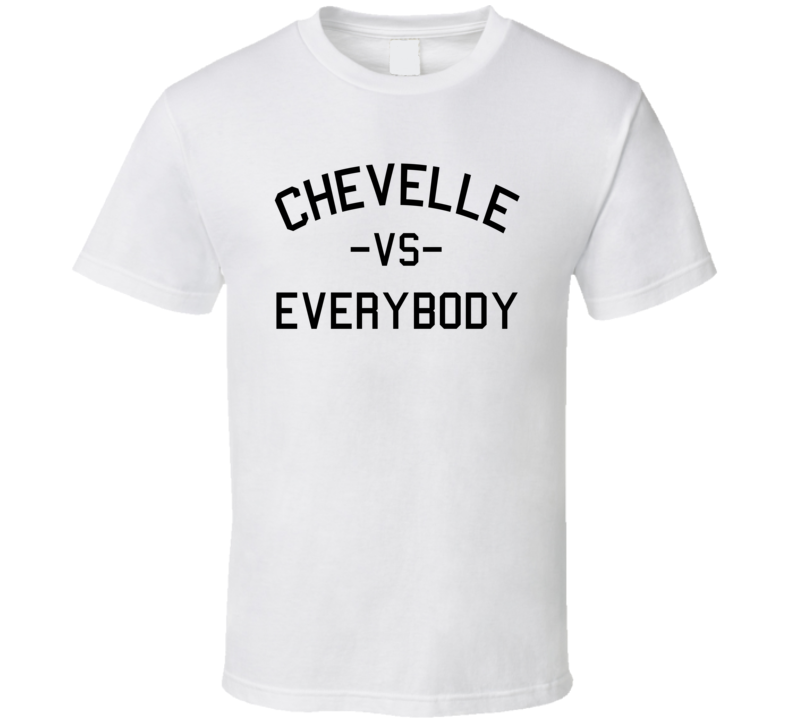 Chevelle Vs. Everybody (Black Font) Muscle Car T Shirt
