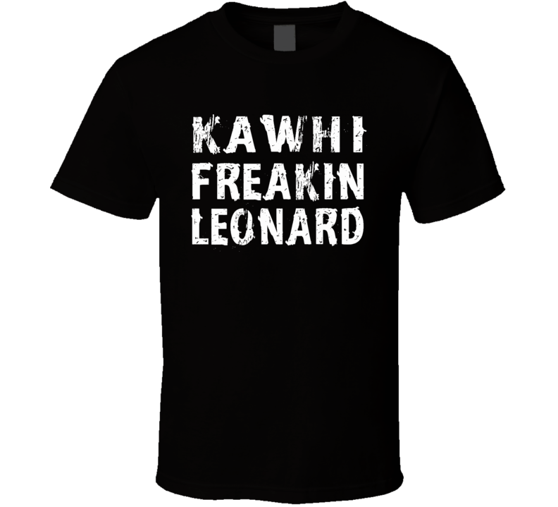 Distressed Kawhi Freakin Leonard Spurs Basketball inspired (White Font) T Shirt