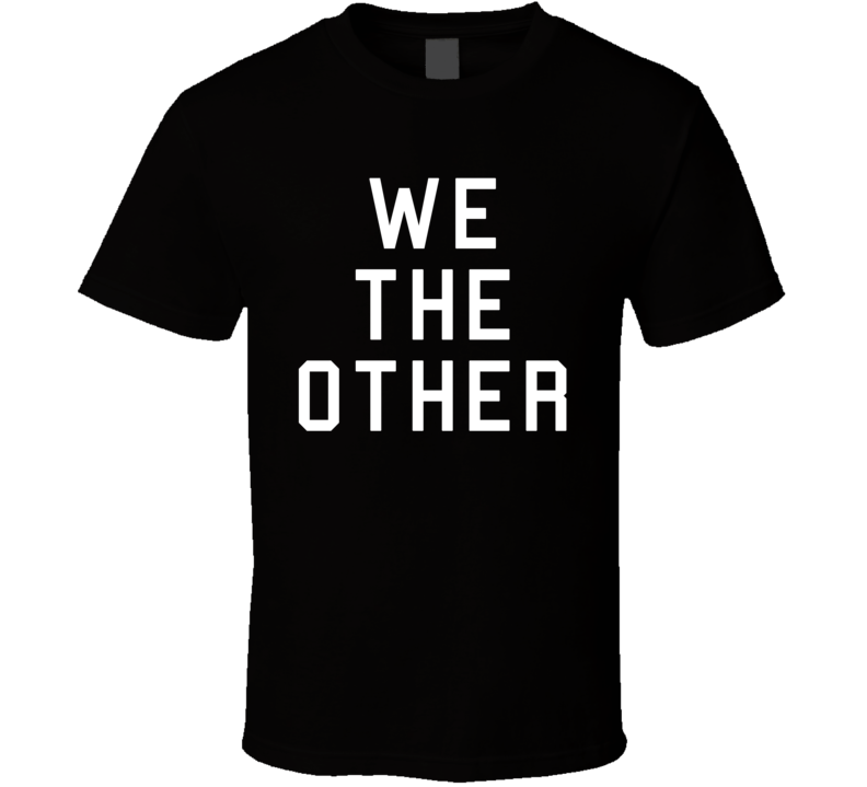 We The Other (White Font) Toronto Basketball T Shirt