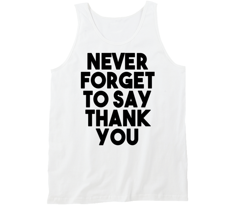 Never Forget To Say Thank You (Black Bold Font) Tanktop
