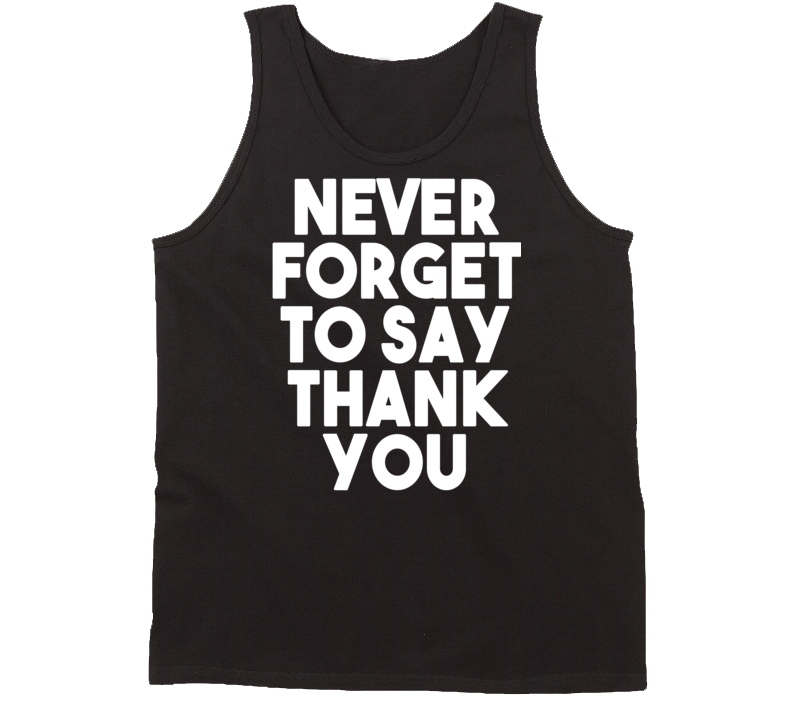 Never Forget To Say Thank You (White Bold Font) Tanktop