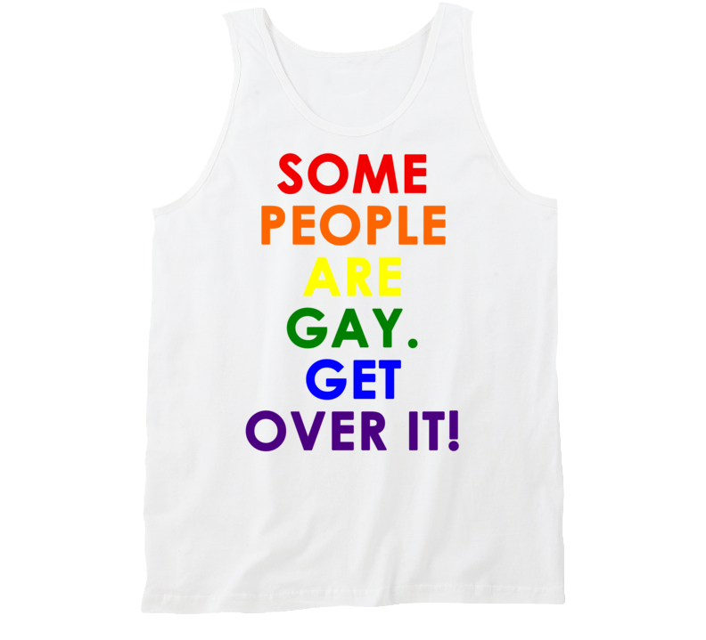 Some People Are Gay. Get Over It! (Multi Colour Font) Pride Tanktop