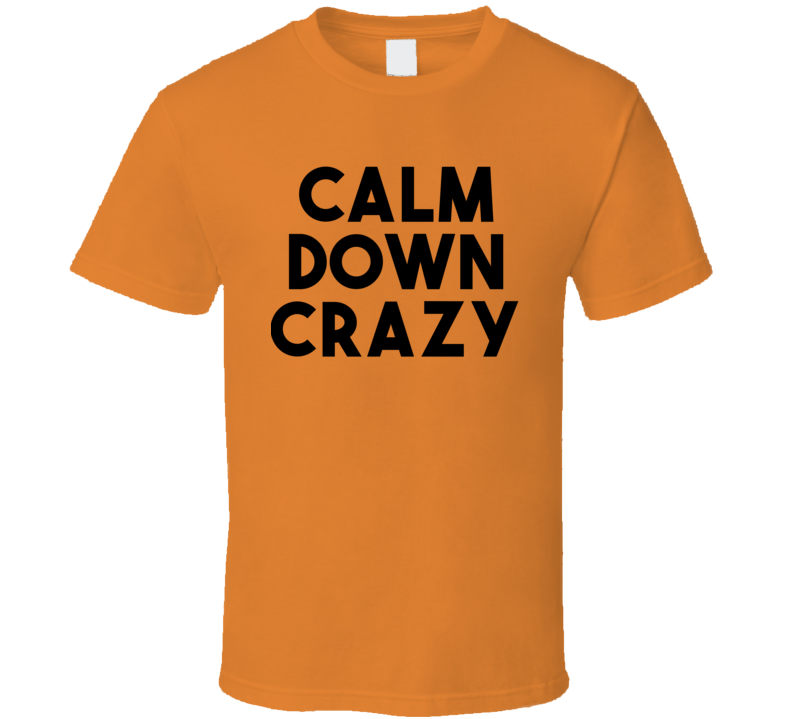 Calm Down Crazy - Hrithik Roshan Inspired (Black Bold Font) Statement T Shirt
