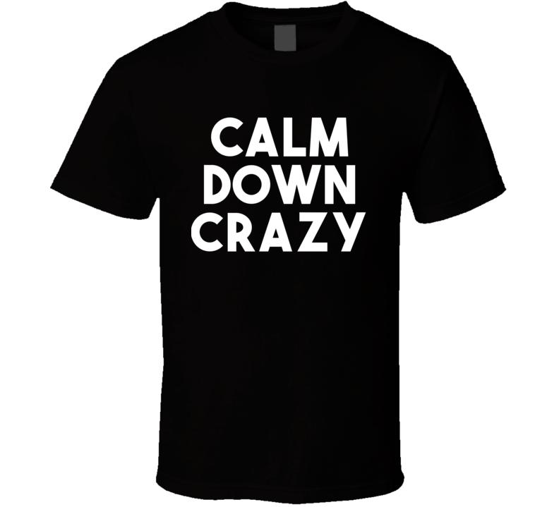 Calm Down Crazy - Hrithik Roshan Inspired (Black Bold Font) Mumbai Airport Statement T Shirt