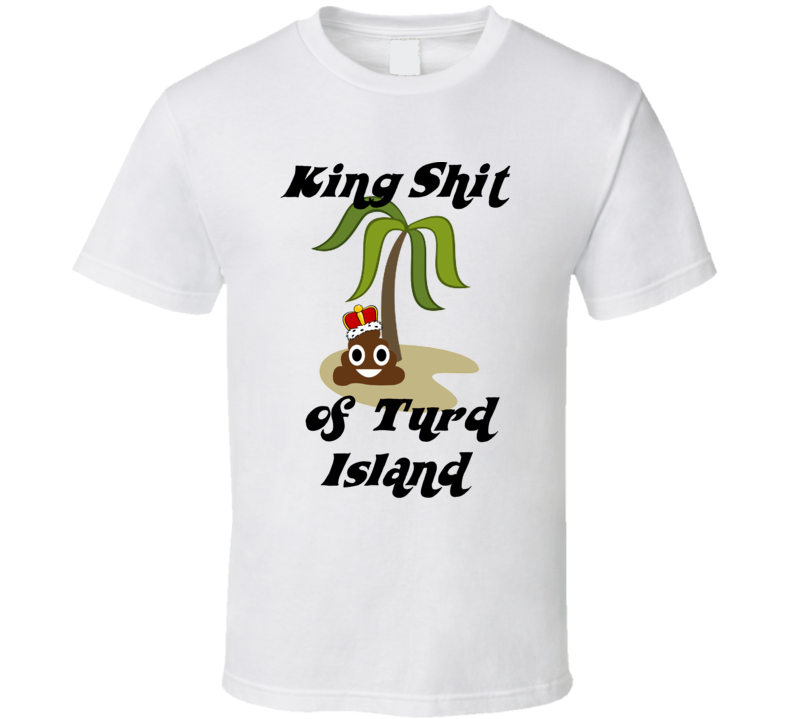 King Shit of Turd Island (Black Font) Mr. Caswell Inspired T Shirt