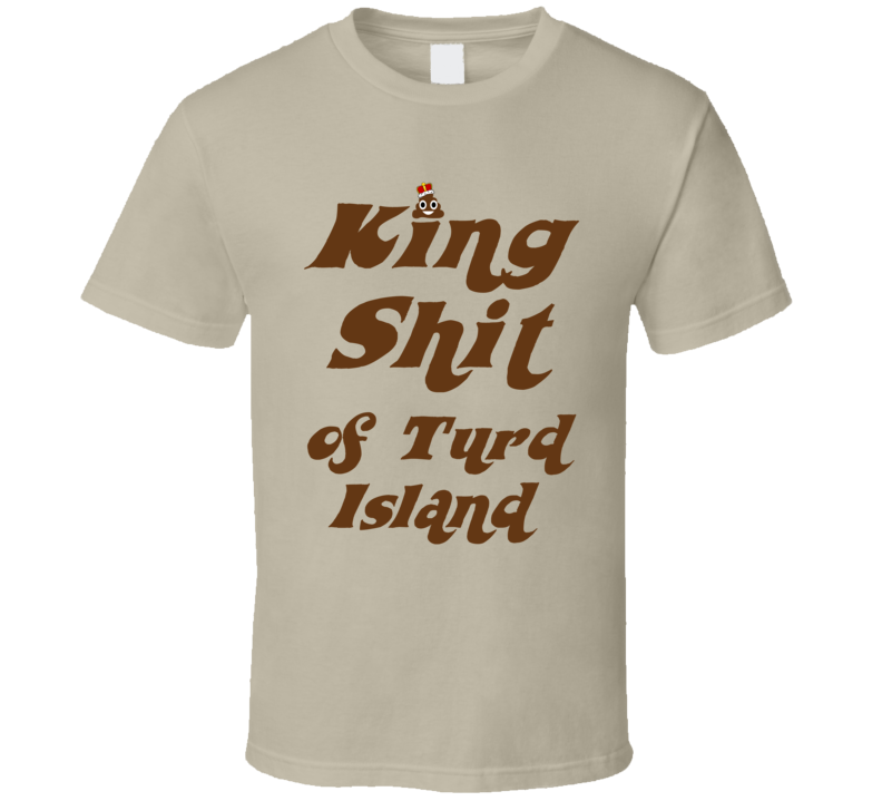 King Shit of Turd Island (Brown Font) Mr. Caswell Inspired Funny T Shirt