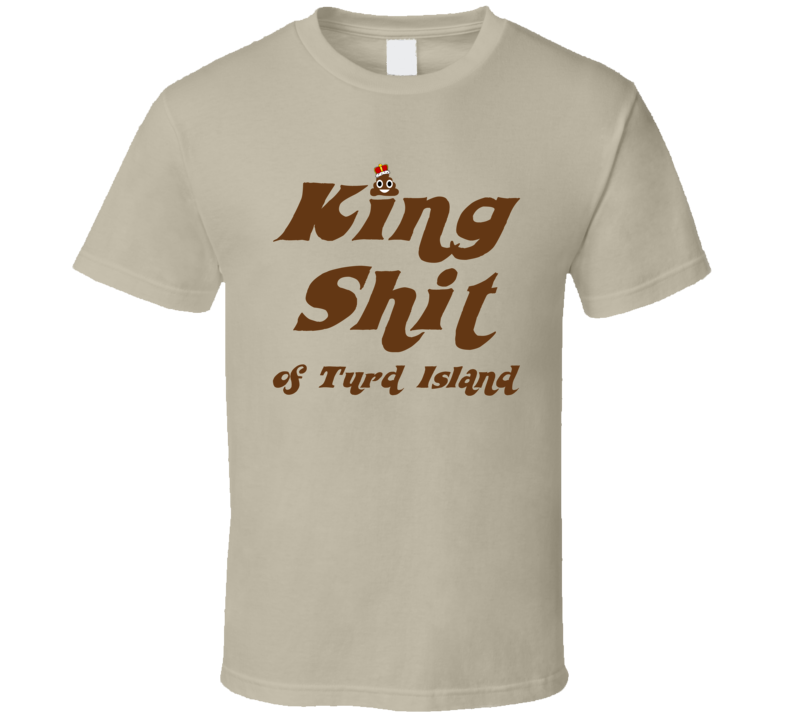 King Shit of Turd Island (Brown Font) Mr. Caswell Inspired T Shirt