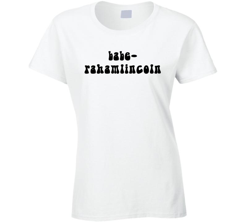 babe-rahamlincoln (Black Font) Wayne's World Inspired Funny T Shirt