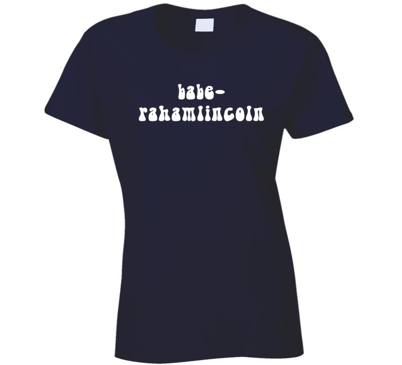 babe-rahamlincoln (White Font) Wayne's World/Angelina Ballerina Inspired Funny T Shirt