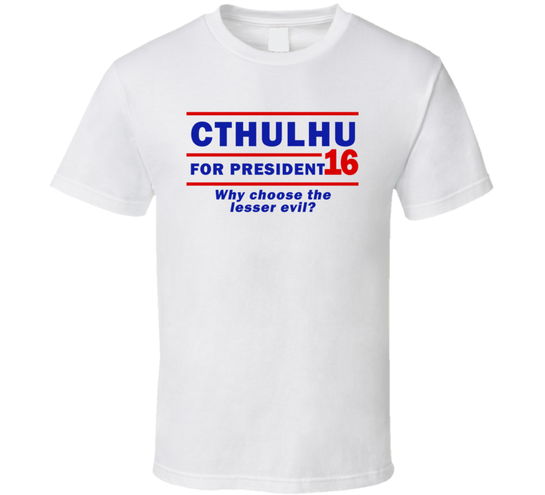 Cthulhu For President 16 - Why Choose The Lesser Evil? (Blue Font) Official No To Trump Funny T Shirt