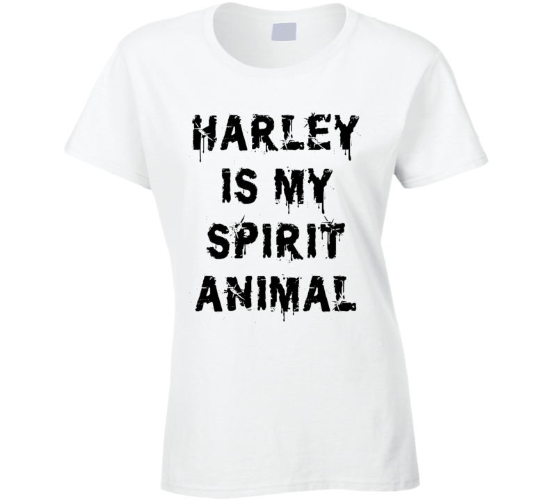 Harley Is My Spirit Animal (Black Distressed Font) Harley Quinn Suicide Squad Inspired T Shirt
