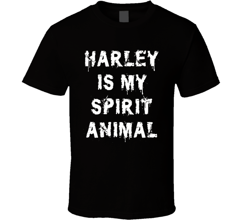 Harley Is My Spirit Animal (White Distressed Font) Harley Quinn Suicide Squad Inspired T Shirt