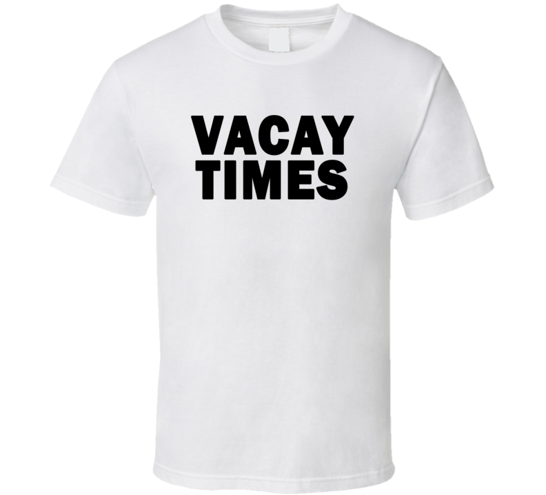 Vacay Times (Black Font) Mike and Dave Need Wedding Dates Funny Movie T Shirt