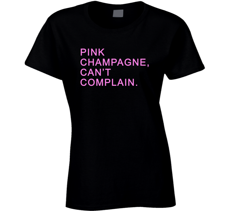 Pink Champagne, Can't Complain (Pink Font) HGTV Christina El Moussa Inspired T Shirt