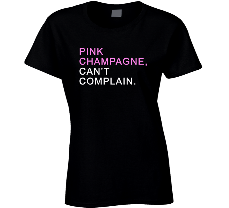 Pink Champagne, Can't Complain (Pink/White Font) HGTV Christina El Moussa Inspired T Shirt