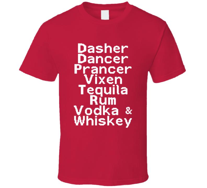 Dasher, Dancer, Prancer, Vixen, Tequila, Rum, Vodka & Whiskey (White Font) Funny Christmas Reindeer Alcohol T Shirt
