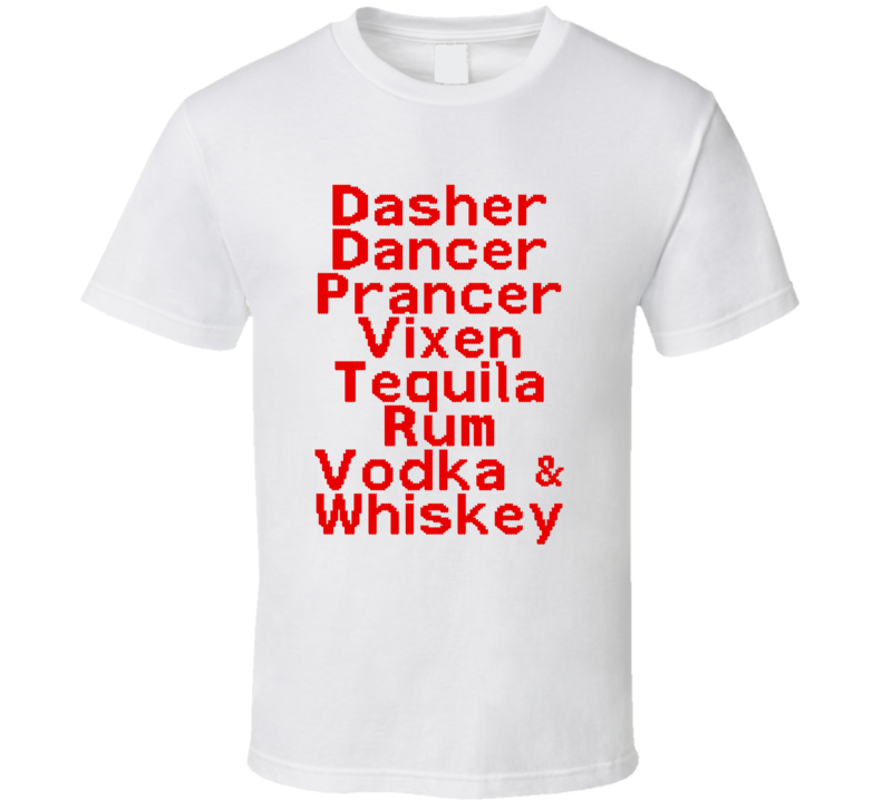 Dasher, Dancer, Prancer, Vixen, Tequila, Rum, Vodka & Whiskey (Red Font) Funny Christmas Reindeer Alcohol T Shirt