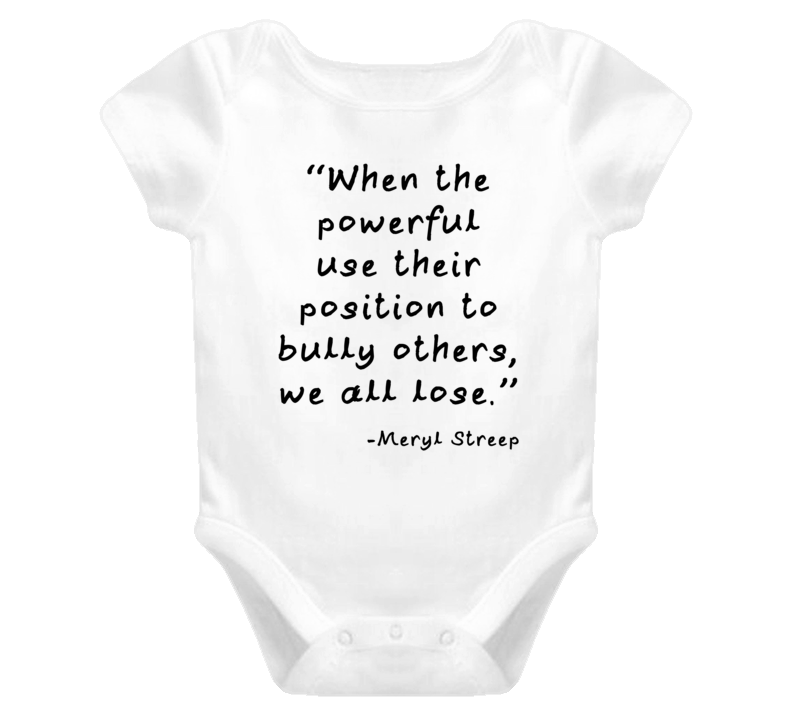 When The Powerful Use Their Position To Bully Others, We All Lose. (Black Font) Meryl Streep Golden Globes Speech Quote Cute Baby One Piece