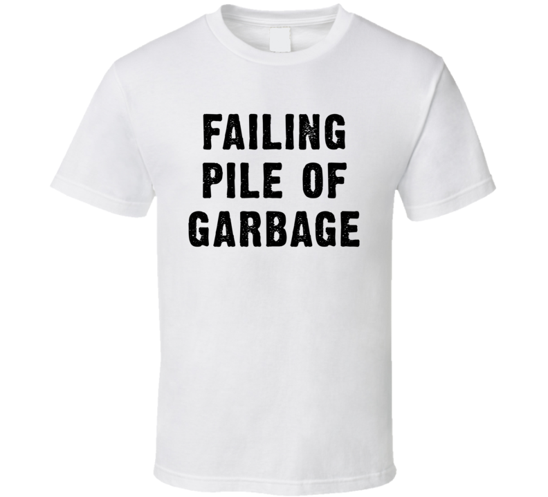 Failing Pile Of Garbage (Black Distressed Font) Journalism Will Thrive Donald Trump T Shirt