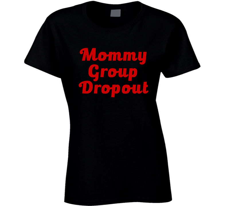 Mommy Group Dropout (Red Buletto Font) Funny Mom T Shirt