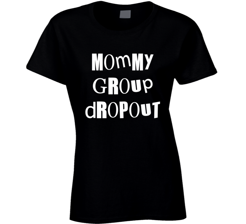 Mommy Group Dropout (White Comic Font) Funny Mom T Shirt