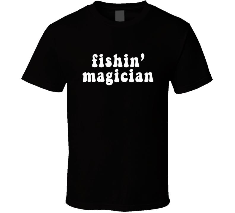 Fishin' Magician (white Font) Funny Custom T Shirt