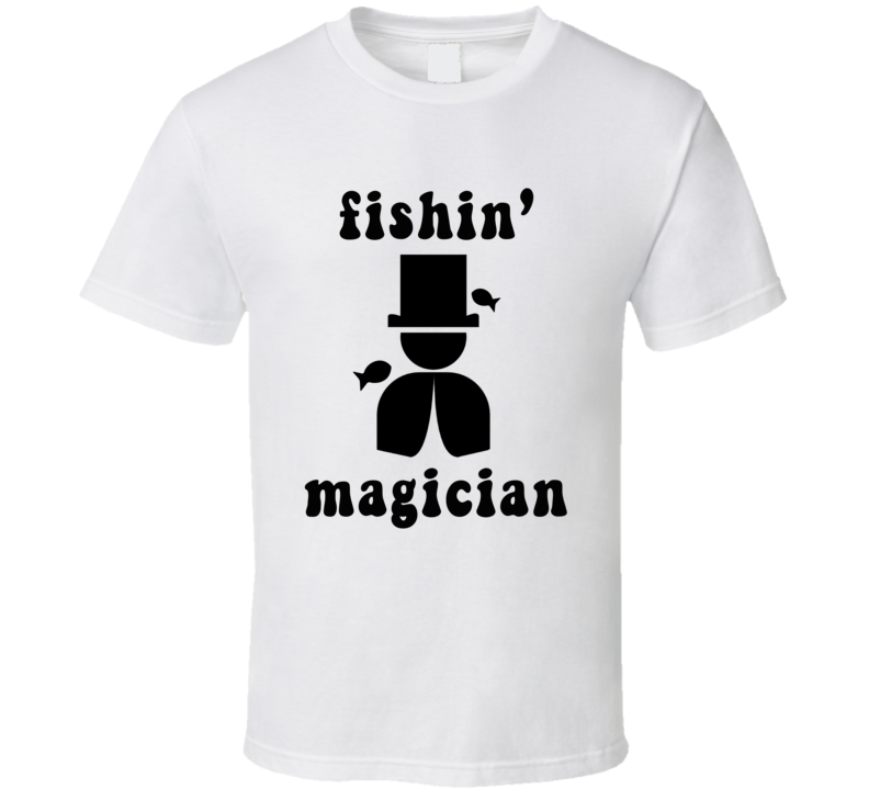 Fishin' Magician With Image (black Font) Funny Custom T Shirt