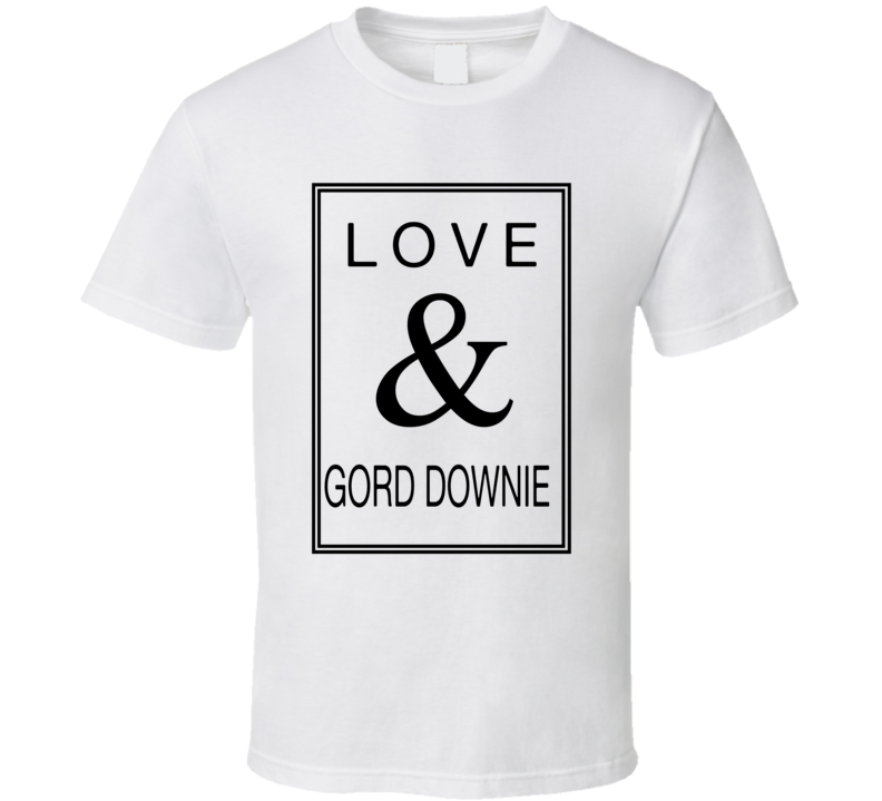 Love & Gord Downie - Tragially Hip Inspired Rip T Shirt