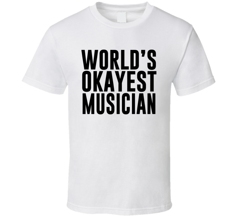 World's Okayest Musician - Funny Gift T Shirt