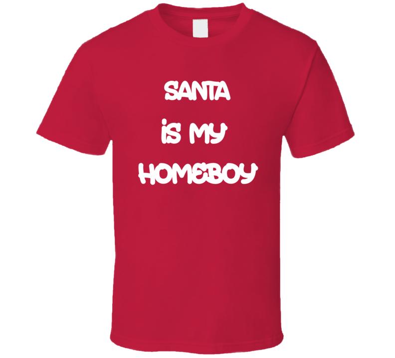 Santa Is My Homeboy - Funny Christmas T Shirt